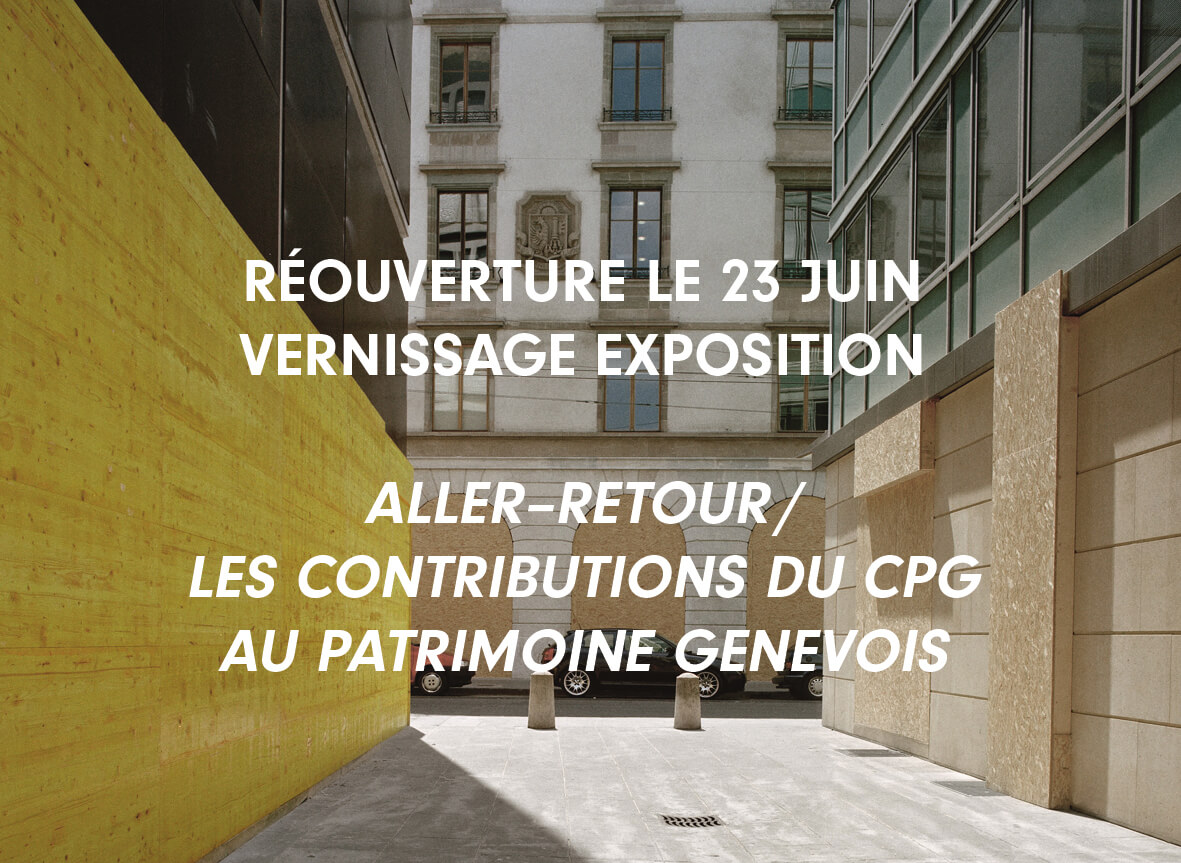 Centre de la Photographie Genève — Reopening — Round trip / CPG Contributions to the Geneva Heritage — 24.06 — 01.08.2020